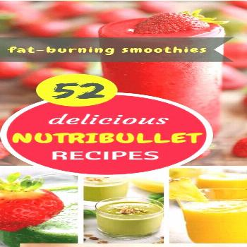 52 Best NutriBullet Recipes for Weight Loss You Can't Afford to Miss -  52 Best NutriBullet Recipes