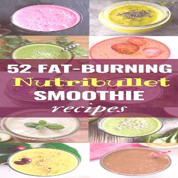 52 Magical Weight Loss Smoothie Recipes for your Nutribullet -